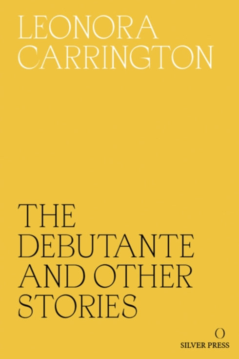 Leonora Carrington - The Debutante and other stories