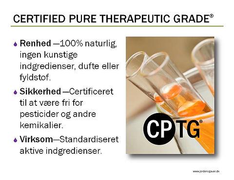 CPTG Certified Therapeutic Grade betyder 3 ting. 1. Renhed - 100% naturlig, ingn kunstige ingredienser, dufte eller fyldstog. 2. Sikkerhed - certificeret til at være fri for pesticider og andre kemikalier. 3. Virksom - standardiseret aktive ingredienser.