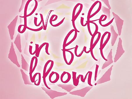 Live Life in Full Bloom!