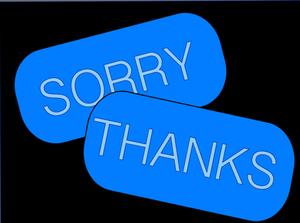 Sorry / Thanks