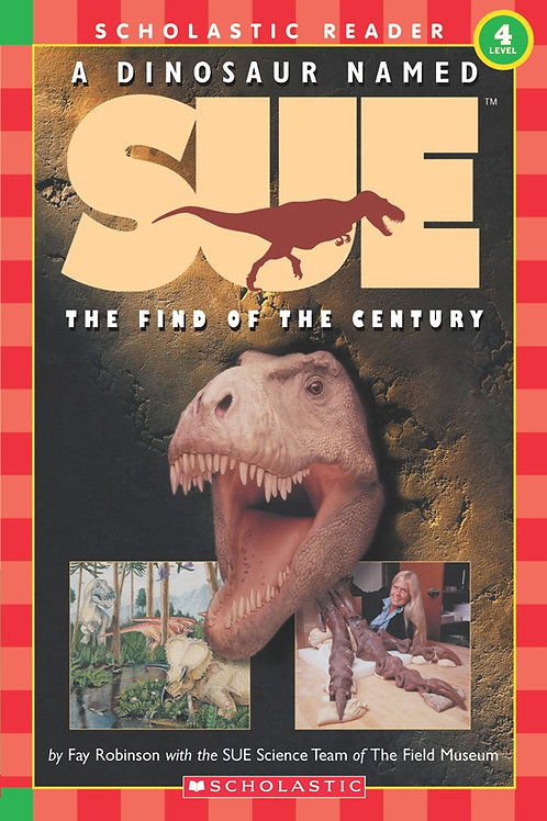 Scholastic Reader Level 3: A Dinosaur Named Sue: The Find of the Century