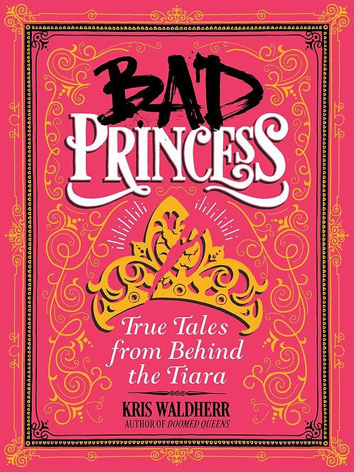 Bad Princess: True Tales from Behind the Tiara