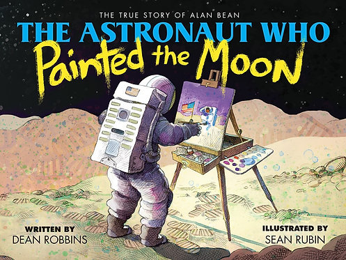 The Astronaut Who Painted the Moon: The True Story of Alan Bean