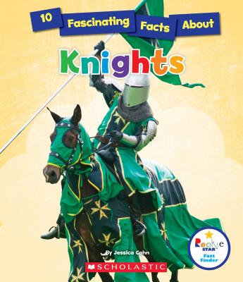 10 Fascinating Facts About Knights (Rookie Star: Fact Finder)