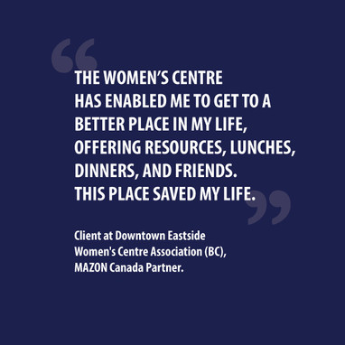 Client Testimonial from the Downtown Eastside Women's Centre Association (BC), a MAZON Canada Partner.
