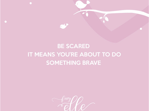 Be scared, it means you're about to do something brave