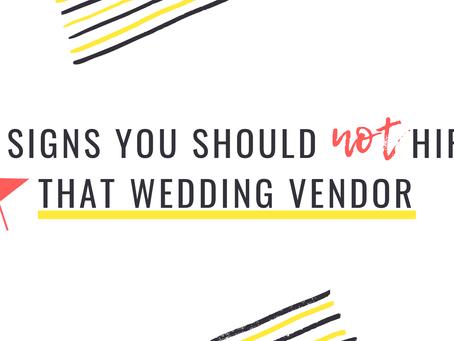 10 Signs You Shouldn't Hire That Wedding Vendor