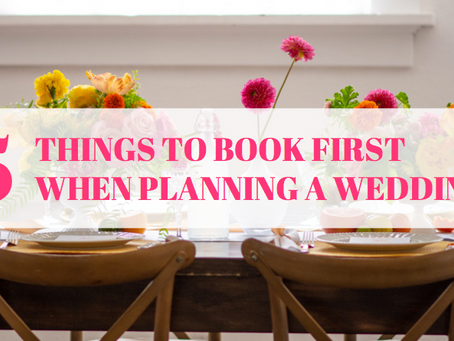 The First 5 Things To Book When Planning a Wedding