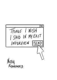 Things I Wish I Said In My Exit Interview