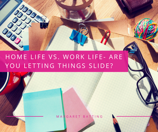 Home Life vs. Work Life - Are You Letting Things Slide?
