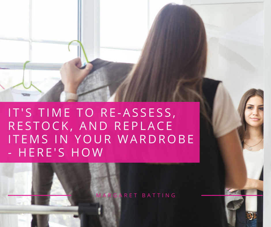 Re-assess, restock, and replace items in your wardrobe