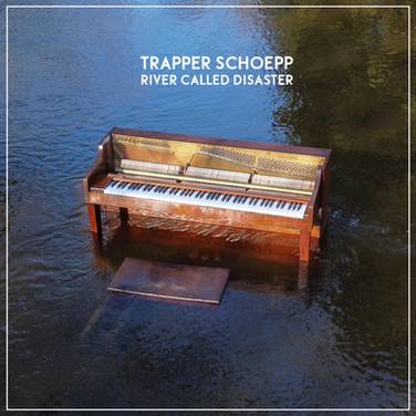 trapper schoepp - river called disaster