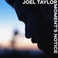 "Joel Taylor - ""Moment's Notice"""
