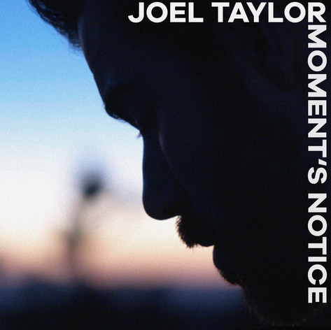 "Joel Taylor - ""Moment's Notice"""