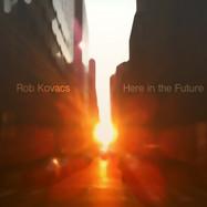 Rob Kovacs - Here in the Future art