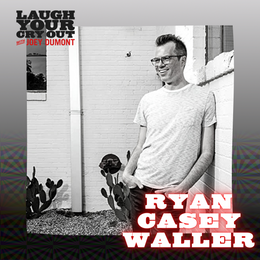 Laugh Your Cry Out with Ryan Casey Waller