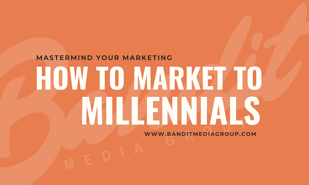Bandit Media Group, How to market to millennials