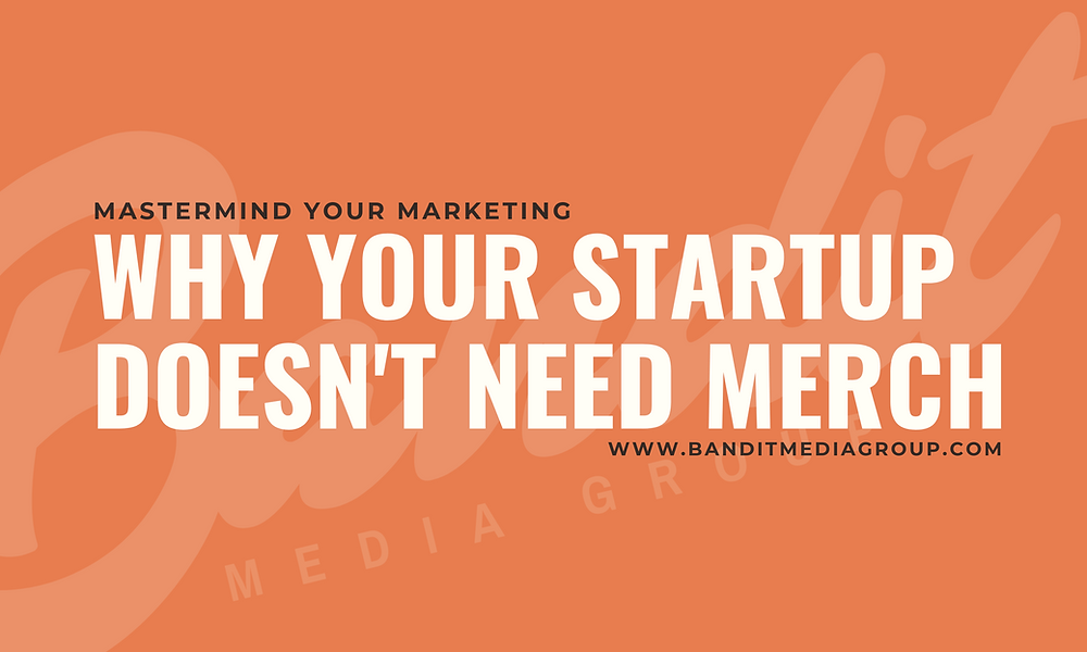 Bandit Media Group why your startup doesn't need merch