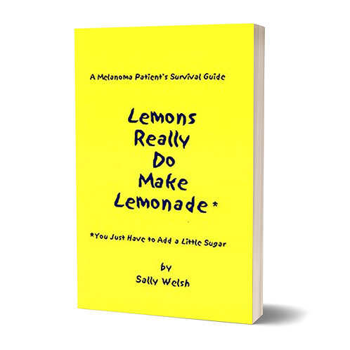 A Melanoma Patient's Survival Guide:  LEMONS REALLY DO MAKE LEMONADE