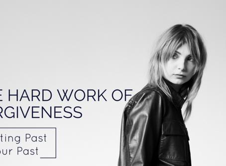 THE HARD WORK OF FORGIVENESS