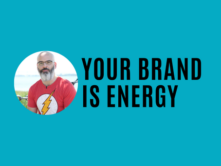 Your Brand is Energy