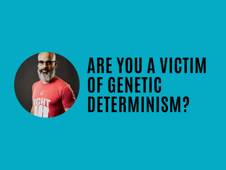 Are you a victim of genetic determinism?