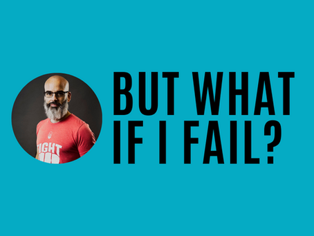 But what if I fail?