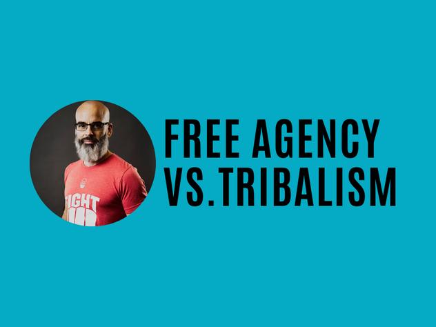 Free Agency vs. Tribalism