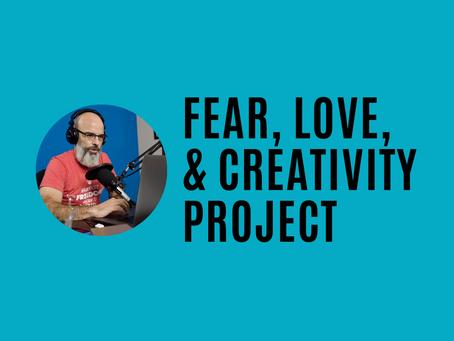 Fear, Love, & Creativity