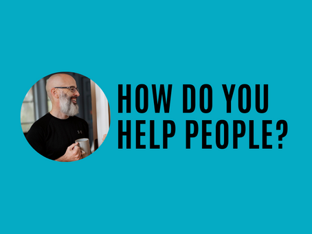 How do you help people?