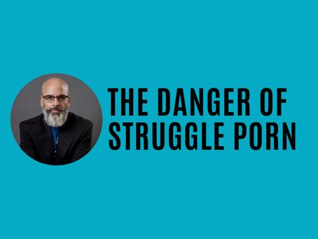 The Danger of Struggle Porn