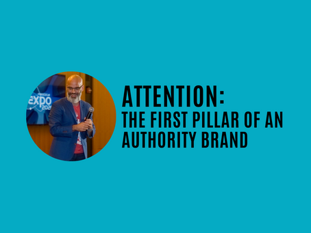 ATTENTION: The First Pillar of Building an Authority Brand