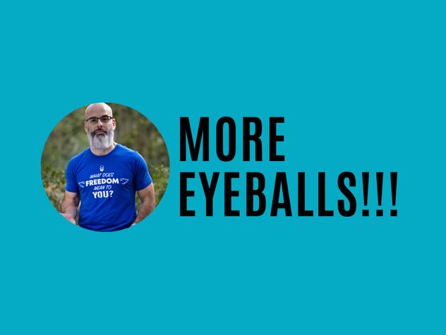 To build my brand, I need more eyeballs! Right?