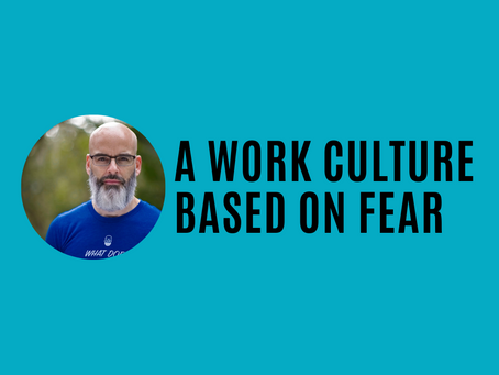 A work culture based on fear
