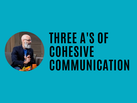 The Three A's of Cohesive Communication