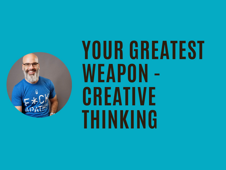 Apply Your Greatest Weapon — Creative Thinking