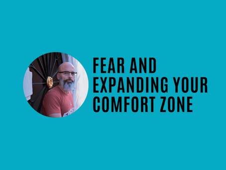 Fear and Expanding Your Comfort Zone