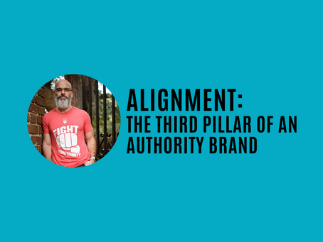 ALIGNMENT: The Third Pillar of Building an Authority Brand