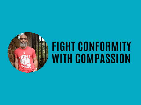 Fight Conformity with Compassion