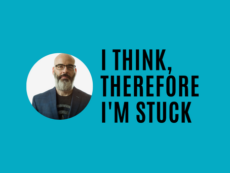 I think, therefore I'm stuck