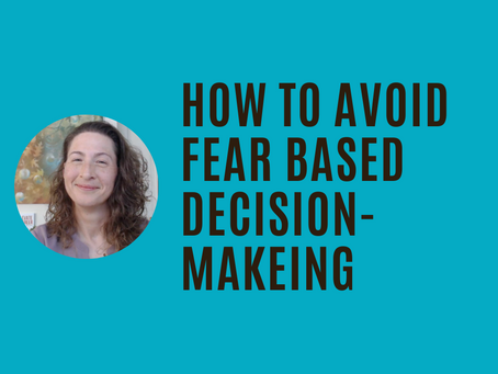 How to Avoid Fear-Based Decision Making with Erin Urban (Fear, Love, & Creativity Series)