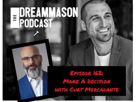 Make a Decision: Curt Mercadante on The DreamMason Podcast with Alex Terranova