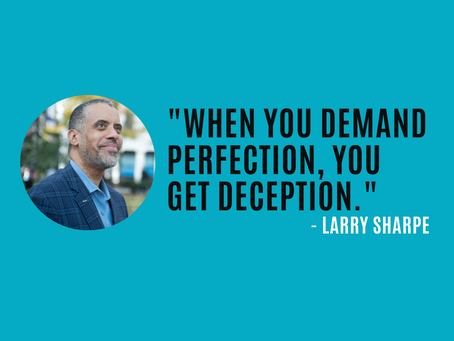 """""""When you demand perfection, you get deception."""""""
