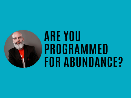 Are you programmed for scarcity or abundance?