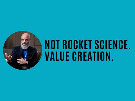 Not Rocket Science. Value Creation.