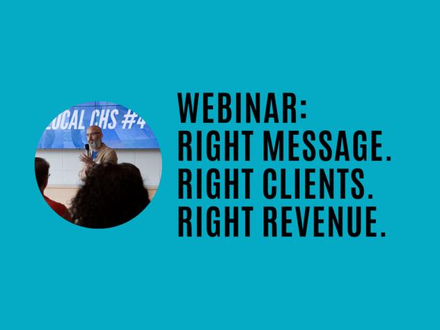 WEBINAR: Right Message. Right Clients. Right Revenue.
