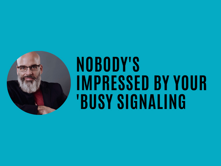 Nobody's Impressed by Your 'Busy Signaling'