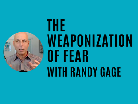 The Weaponization of Fear with Randy Gage (Fear, Love, & Creativity Series)