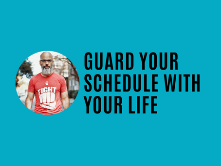 Guard your schedule with your life