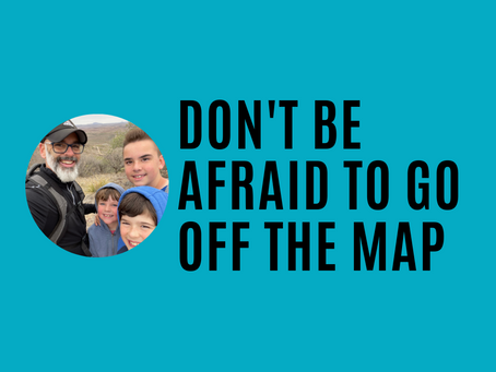"""Don't be afraid to go """"off the map"""""""
